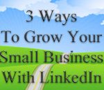 How to grow a business using LinkedIn