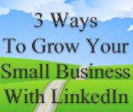 3 Ways To Grow Your Small Business With LinkedIn