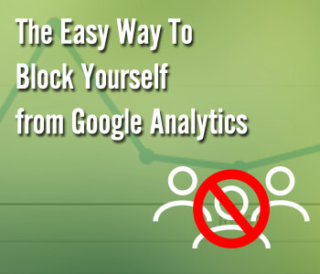 Easy to Block Yourself From Analytics
